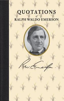 Quotations of Ralph Waldo Emerson by Ralph Waldo Emerson