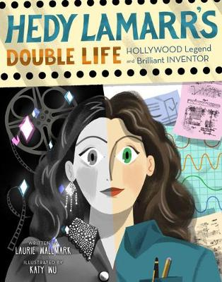 Hedy Lamarr's Double Life by Laurie Wallmark