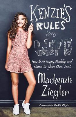 Kenzie's Rules for Life by Mackenzie Ziegler