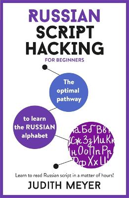 Russian Script Hacking: The optimal pathway to learn the Russian alphabet by Judith Meyer