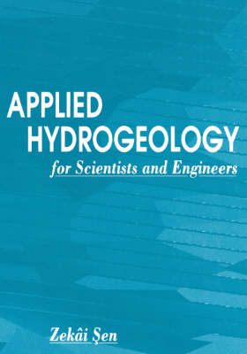 Applied Hydrogeology for Scientists and Engineers by Zekai Sen