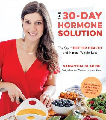 The 30-Day Hormone Solution: The Key to Better Health and Natural Weight Loss book