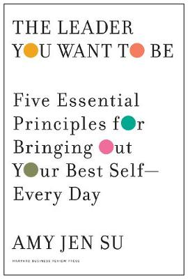 Leader You Want to Be: Five Essential Principles for Bringing Out Your Best Self - Every Day book