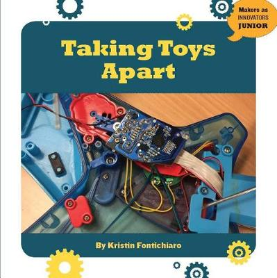 Taking Toys Apart by Kristin Fontichiaro