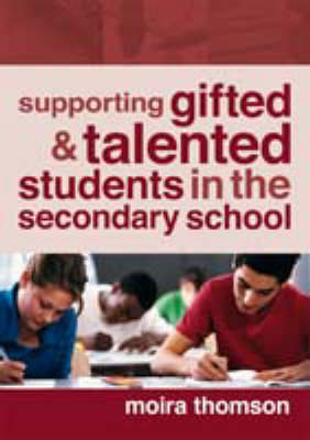 Supporting Gifted and Talented Students in the Secondary School by Moira Thomson
