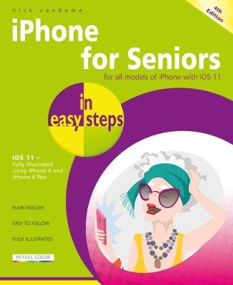 iPhone for Seniors in easy steps, 4th Edition by Nick Vandome