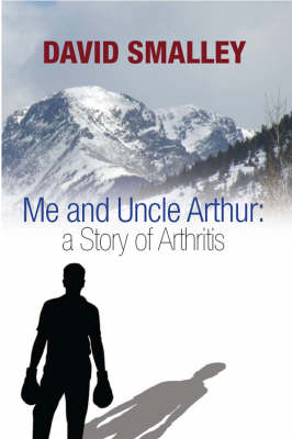Me and Uncle Arthur: A Story of Arthritis book