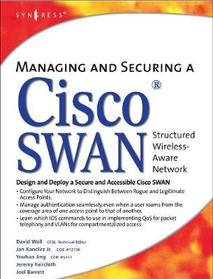 Managing and Securing a Cisco Structured Wireless-Aware Network by David Wall
