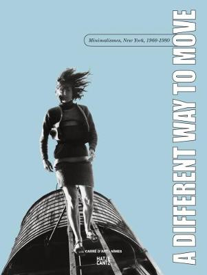 A Different Way to Move: Minimalismes, New York, 1960-1980 book