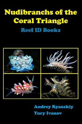 Nudibranchs of the Coral Triangle: Reef Id Books by Andrey Ryanskiy