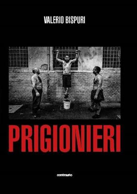 Valerio Bispuri: Prisoners / Prigionieri by Valerio Bispuri
