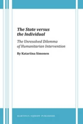 The State versus the Individual: The Unresolved Dilemma of Humanitarian Intervention by Katariina Simonen
