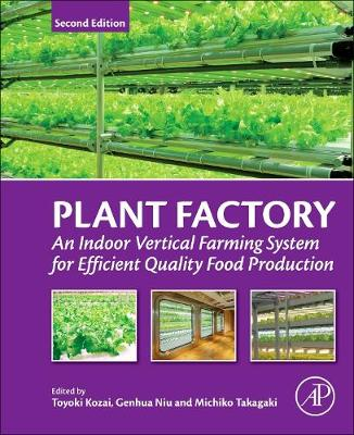 Plant Factory: An Indoor Vertical Farming System for Efficient Quality Food Production by Toyoki Kozai