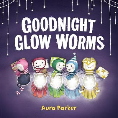 Goodnight, Glow Worms by Aura Parker