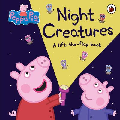 Peppa Pig: Night Creatures: A Lift-the-Flap Book book