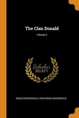 The Clan Donald; Volume 3 by Angus MacDonald