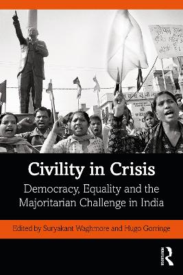 Civility in Crisis: Democracy, Equality and the Majoritarian Challenge in India by Suryakant Waghmore