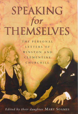 Speaking for Themselves: The Personal Letters of Winston and Clementine Churchill book