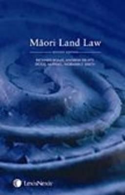 Maori Land Law by Andrew Erueti, Doug McPhail, Judge N F Smith Richard Boast