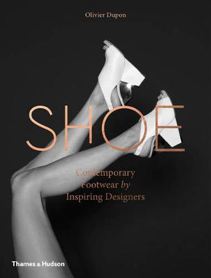 Shoe: Contemporary Footwear by Inspiring Designers by Olivier Dupon