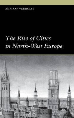 The Rise of Cities in North-West Europe by Adriaan Verhulst