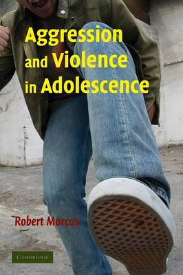 Aggression and Violence in Adolescence by Robert F. Marcus