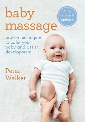 Baby Massage: Proven techniques to calm your baby and assist development by Peter Walker