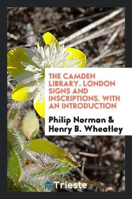 Camden Library. London Signs and Inscriptions. with an Introduction by Philip Norman