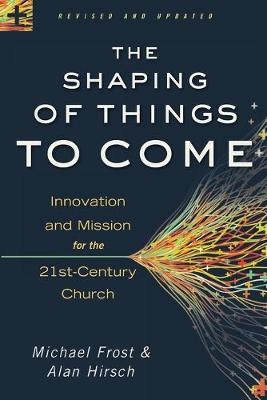 The Shaping of Things to Come by Alan Hirsch