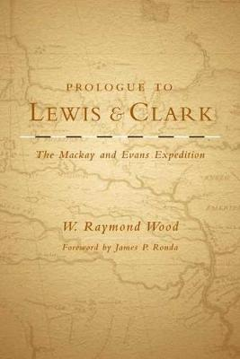 Prologue to Lewis and Clark by W. Raymond Wood