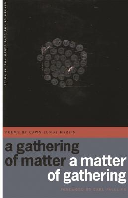 A Gathering of Matter / A Matter of Gathering by Dawn Lundy Martin