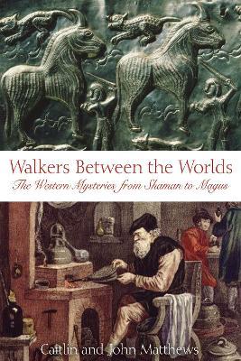 Walkers Between Worlds by Caitlin Matthews