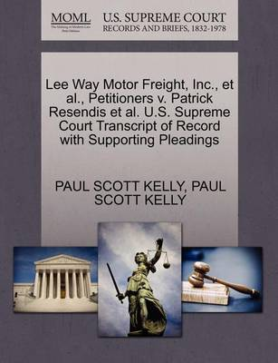 Lee Way Motor Freight, Inc., et al., Petitioners V. Patrick Resendis et al. U.S. Supreme Court Transcript of Record with Supporting Pleadings by Paul Scott Kelly