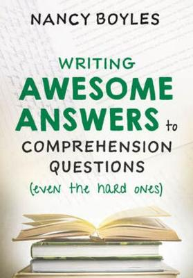 Writing Awesome Answers to Comprehension Questions (Even the Hard Ones) book