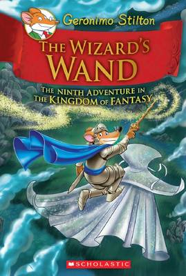 Geronimo Stilton and the Kingdom of Fantasy: #9 Wizard's Wand by Stilton,Geronimo