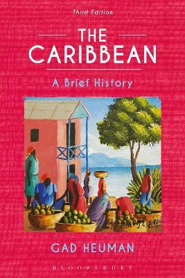 The Caribbean: A Brief History by Gad Heuman