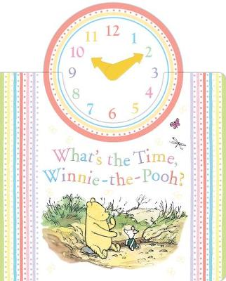 Winnie-the-Pooh: What's the Time Winnie-the-Pooh? by Egmont Publishing UK