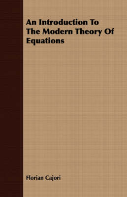 An Introduction To The Modern Theory Of Equations by Florian Cajori