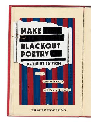 Make Blackout Poetry: Activist Edition: Create a Citizen's Manifesto with Political Documents book