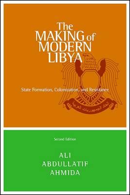 The Making of Modern Libya by Ali Abdullatif Ahmida