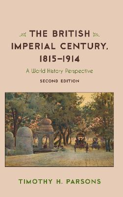 The British Imperial Century, 1815-1914: A World History Perspective by Timothy H. Parsons