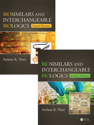 Biosimilar and Interchangeable Biologics: From Cell Line to Commercial Launch, Two Volume Set by Sarfaraz K. Niazi