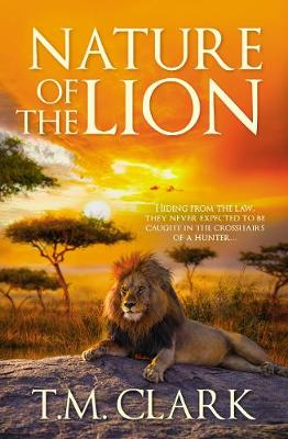 Nature Of The Lion by T. M. Clark