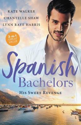 The Spanish Bachelors: His Sweet Revenge/Spanish Billionaire, Innocent Wife/The Spanish Duke's Virgin Bride/Spanish Magnate, Red-Hot Revenge by Chantelle Shaw