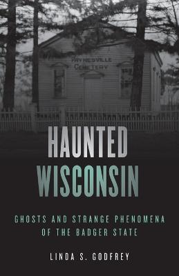 Haunted Wisconsin: Ghosts and Strange Phenomena of the Badger State book