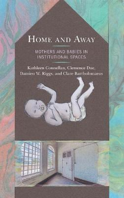 Home and Away: Mothers and Babies in Institutional Spaces book