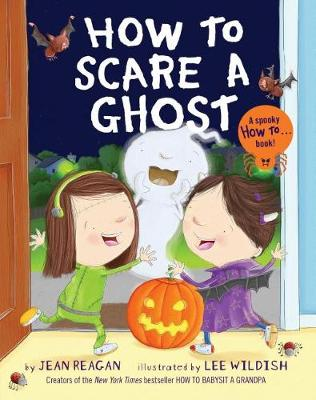 How to Scare a Ghost by Jean Reagan