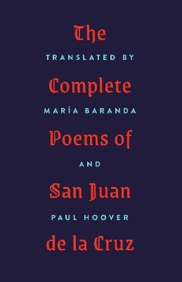 The Complete Poems of San Juan de la Cruz by Maria Baranda