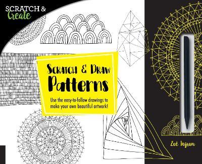 Scratch & Create: Scratch and Draw Patterns by Zoe Ingram