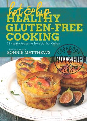 Hot and Hip Healthy Gluten-Free Cooking by Bonnie Matthews